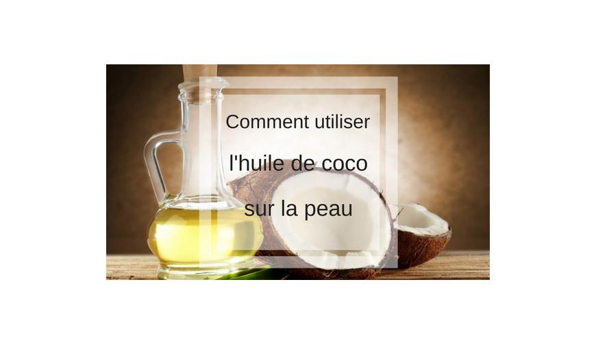 Comment utiliser l'huile de coco sur la peau ?